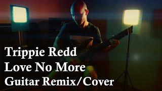 Trippie Redd - Love No More (Guitar Remix/Cover)