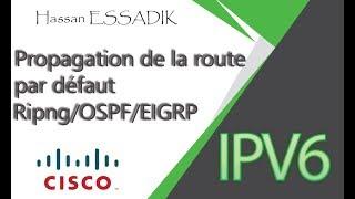 IPv6:Propagation de la route par défaut Ripng/OSPF/EIGRP | Darija