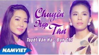 Chuyện Hợp Tan - Tuyết Vân Hà, Đan Chi [MV HD OFFICIAL]