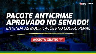 Pacote anticrime aprovado pelo Senado: Alterações no Código Penal
