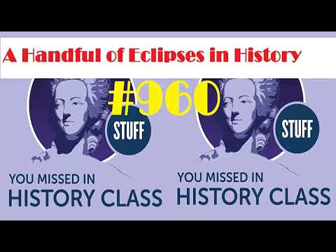 STUFF YOU MISSED IN HISTORY CLASS: A Handful of Eclipses in History
