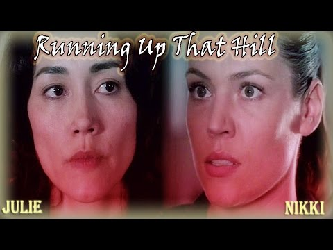 Julie and Nikki || Running Up That Hill