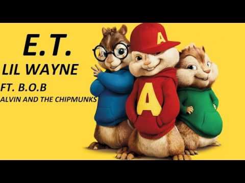 E.T. -  Lil Wayne Ft. B.o.B and  Alvin and the Chipmunks