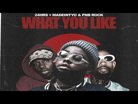 24hrs - What You Like Ft. PnB Rock & MadeinTYO