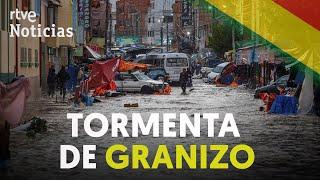 Al menos 4 MUERTOS por una tormenta de GRANIZO en SUCRE, Bolivia | RTVE