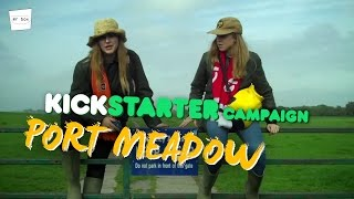 Kickstarter Campaign - Port Meadow