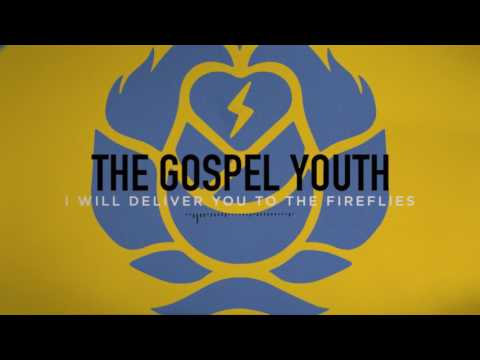 The Gospel Youth - I Will Deliver You To The Fireflies