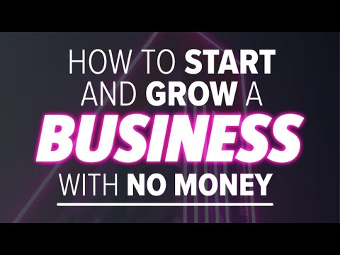 How To Start And Grow A Business With No Money