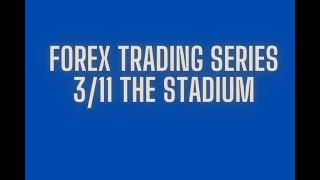 3 / 10 Forex Trading Series: The Stadium