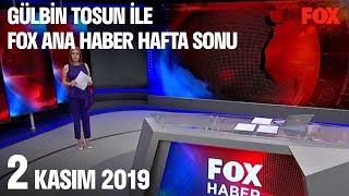 2 Kasım 2019 Gülbin Tosun ile FOX Ana Haber Hafta Sonu