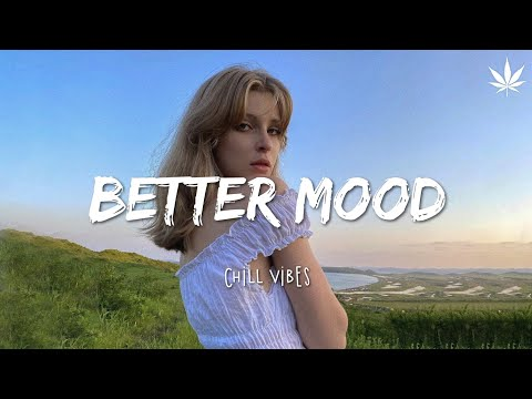 Song to make you feel better mood ~ Chill Vibes - English chill songs
