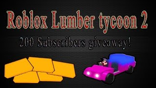 200 Subscribers giveaway! Roblox Lumber Tycoon 2 [ENDED!!!]