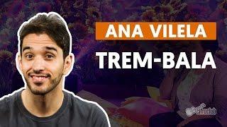 Baixar Trem-Bala - Ana Vilela (part. Luan Santana) (aula de violão completa)