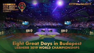 Eight Great Days in Budapest | Liebherr 2019 ITTF World Table Tennis Championships
