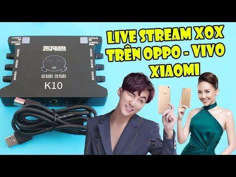 Hướng Dẫn Live Stream, Quay Video Từ Combo Sound Card XOX K10 Với Điện Thoại OPPO, VIVO, XIAOMI