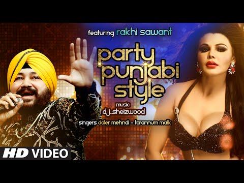 'PARTY PUNJABI STYLE' Full Video Song | Daler Mehndi , Ft. Rakhi Sawant | T-Series