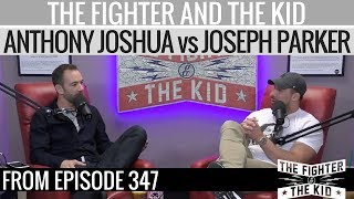 The Fighter and The Kid Discuss Anthony Joshua vs Joseph Parker