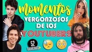 ¡MOMENTOS MÁS VERGONZOSOS DE LOS YOUTUBERS!  - 52 Rankings
