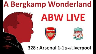 ABW Live : 328  Arsenal 11 (54) Liverpool (Charity Shield) *An Arsenal Podcast