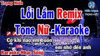 karaoke Lỗi Lầm Remix Tone Nữ | Nhạc Sống | lỗi lầm remix karaoke beat nữ | Trọng Hiếu |