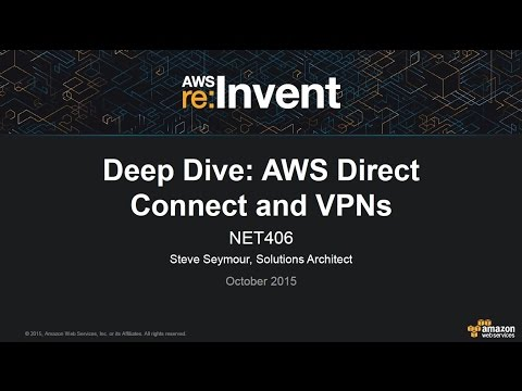 AWS re:Invent 2015: Deep Dive in AWS Direct Connect and VPNs (NET406)