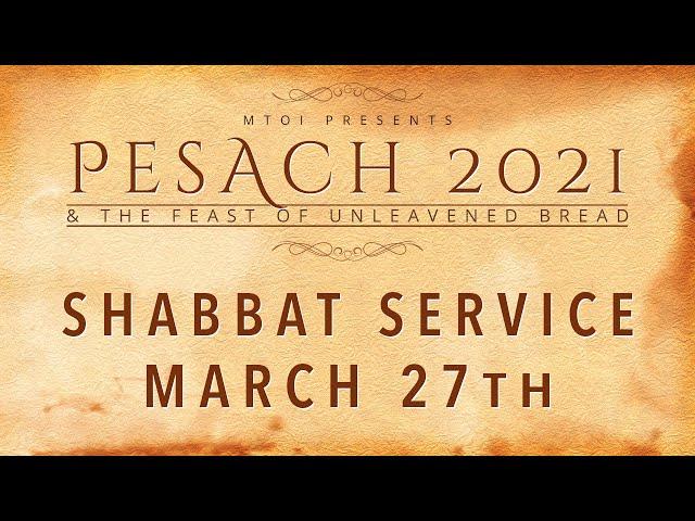 MTOI Feast of Unleavened Bread 2021| Shabbat Service | 3-27-2021