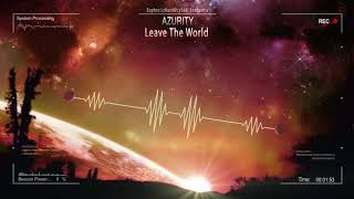 Azurity - Leave The World [HQ Edit]
