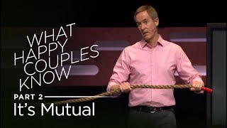 What Happy Couples Know, Part 2: Its Mutual // Andy Stanley