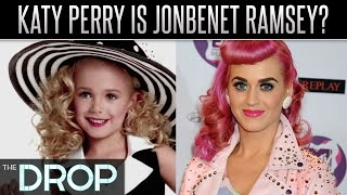 Katy Perry Could Conceivably be JonBenét Ramsey - The Drop Presented by ADD