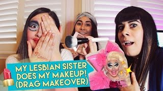 MY LESBIAN SISTER DOES MY MAKEUP! (DRAG QUEEN MAKEOVER)