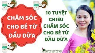 10 Tuyệt chiêu Chăm Sóc cho Bé từ Dầu Dừa 👇👇👇