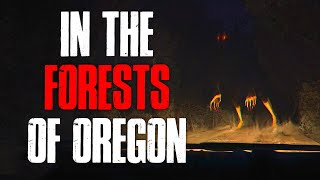 """In The Forests Of Oregon"" Creepypasta"