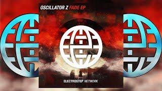 Oscillator Z - Fade EP (EP MIX) [Electrostep Network EXCLUSIVE]