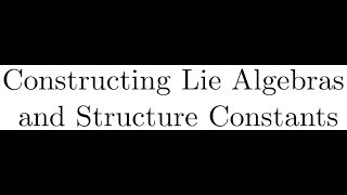 1.4 Constructing Lie Algebras and Structure Constants