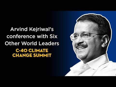 Arvind Kejriwal's Joint press conference with Six Other World Leaders | C-40 Climate Change Summit