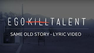 Ego Kill Talent - Same Old Story [Lyric video]