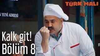 Türk Malı 8. Bölüm (Final) - Kalk Git!