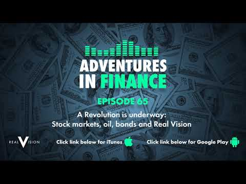 Adventures in Finance Ep 65 - A Revolution is underway: Stock markets, oil, bonds and Real Vision