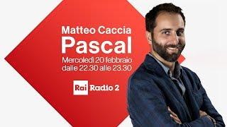 Speciale PASCAL Radio2 da Roma - Diretta del 20/02/2019