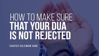 How Can Ensure My Dua Is Not Rejected? | Shaykh Suleiman Hani | Faith IQ