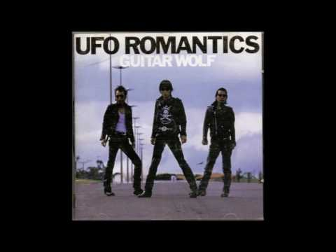 GUITAR WOLF - U.F.O. Romantics [full]