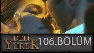 Deli Yürek 106.Bölüm Tek Part İzle (HD)
