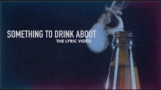 Eric Burgett - Something to Drink About (Official Lyric Video)