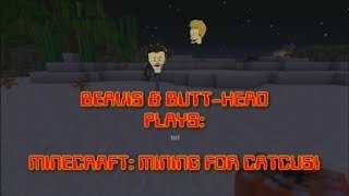 Beavis & Butt-Head plays: Minecraft - Mining for Cactus!