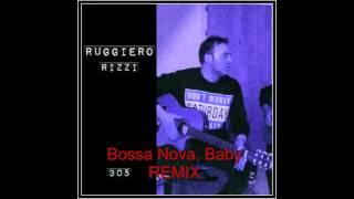 Bossa Nova, Baby Remix        -Ruggiero Rizzi-