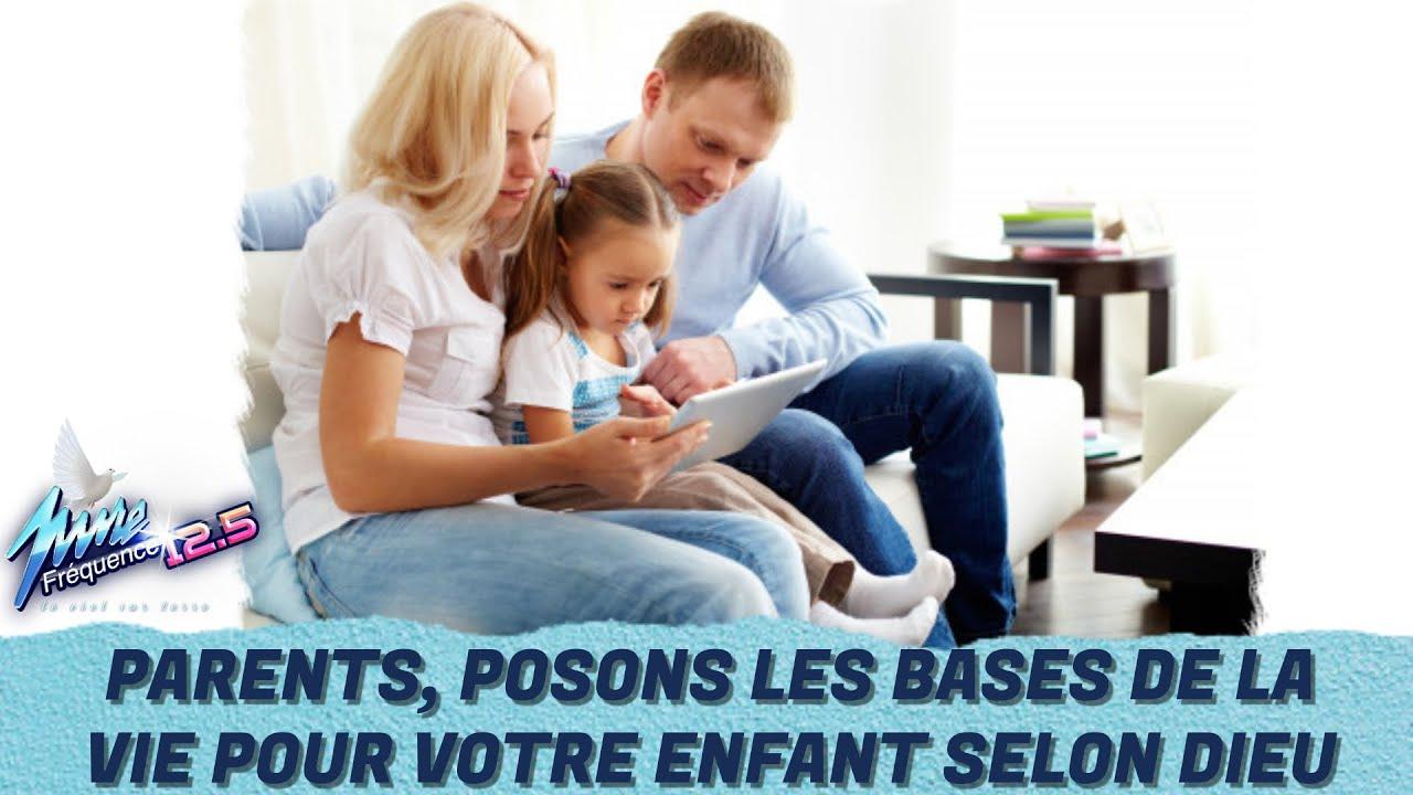 PARENTS, POSONS LES BASES DE LA VIE POUR NOS ENFANTS SELON DIEU