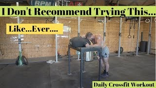 I Don't Recommend Trying This...Like Ever.... Daily Crossfit Workout