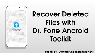 How to Recover Deleted Files On Android - Dr. Fone Toolkit for Android