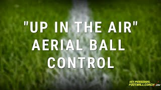 Soccer Skills Technical Challenge – Up in the air - Aerial Ball Control