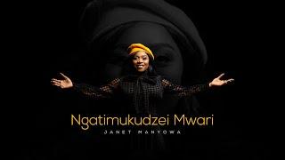 Janet Manyowa - Ngatimukudzei Mwari